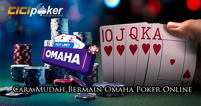 Cara Mudah Bermain Omaha Poker Online