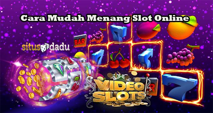 Cara Mudah Menang Slot Online