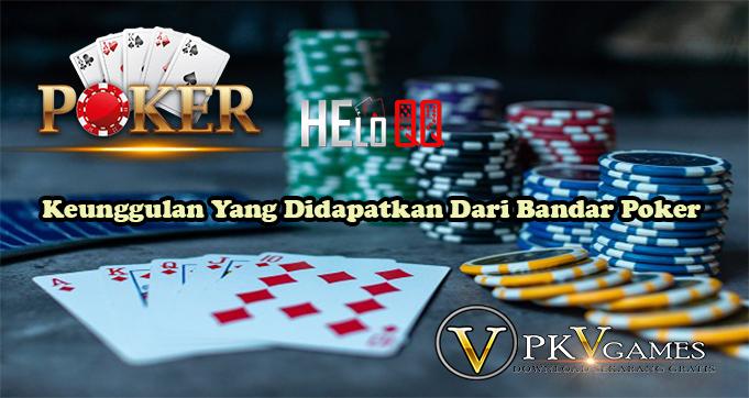 Keunggulan Yang Didapatkan Dari Bandar Poker