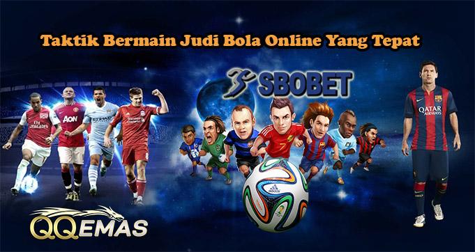 Taktik Bermain Judi Bola Online Yang Tepat