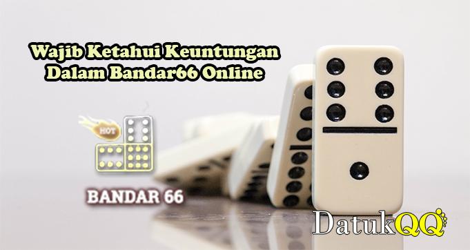 Wajib Ketahui Keuntungan Dalam Bandar66 Online